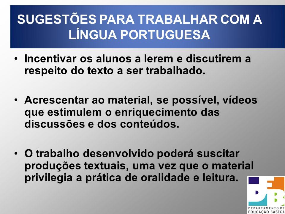 SUGESTÕES PARA TRABALHAR COM A LÍNGUA PORTUGUESA Incentivar os alunos a lerem e discutirem a respeito do texto a ser trabalhado. Acrescentar ao materi