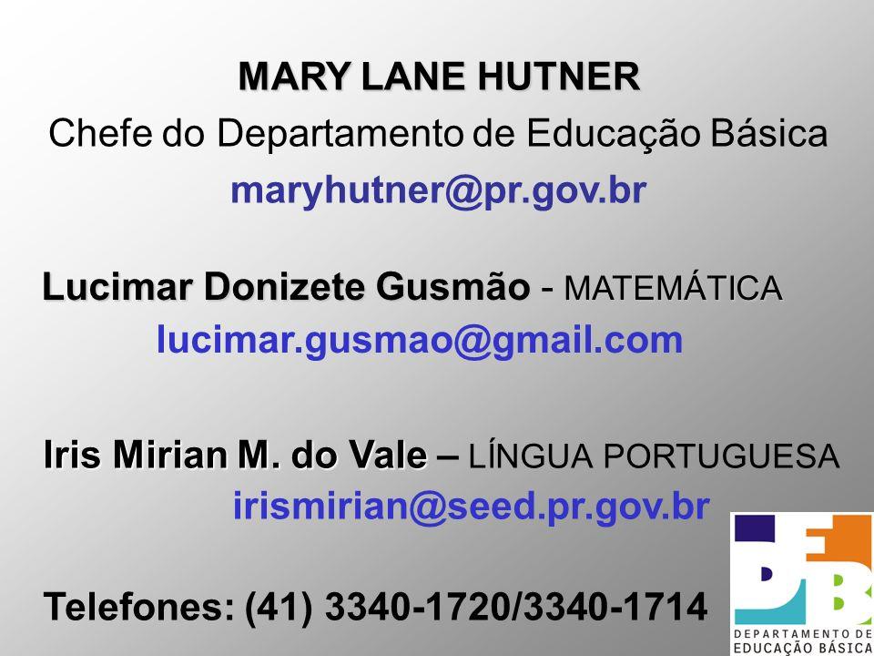 MARY LANE HUTNER Chefe do Departamento de Educação Básica maryhutner@pr.gov.br Lucimar Donizete Gusmão - MATEMÁTICA lucimar.gusmao@gmail.com Iris Miri