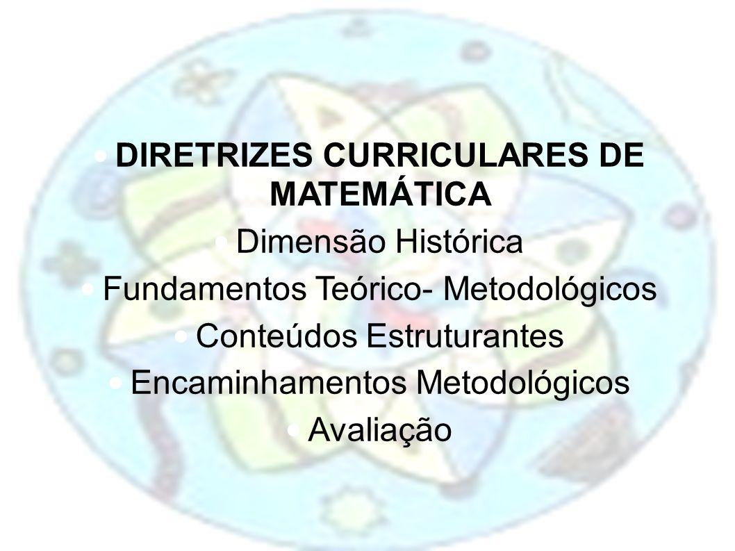 DIMENSÃO HISTÓRICA: Matemática como ciência =>compreender a construçao do conhecimento matemático, desde suas origens, situando os Conteúdos Estruturantes.