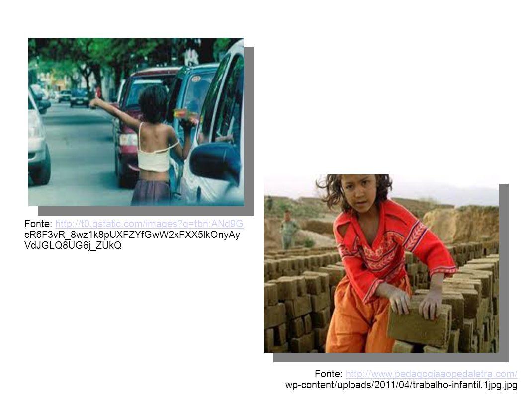 Fonte: http://www.pedagogiaaopedaletra.com/http://www.pedagogiaaopedaletra.com/ wp-content/uploads/2011/04/trabalho-infantil.1jpg.jpg Fonte: http://t0