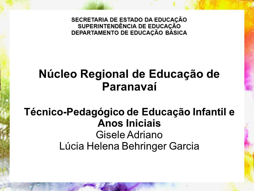 SECRETARIA DE ESTADO DA EDUCAÇÃO SUPERINTENDÊNCIA DE EDUCAÇÃO DEPARTAMENTO DE EDUCAÇÃO BÁSICA Núcleo Regional de Educação de Paranavaí Técnico-Pedagóg