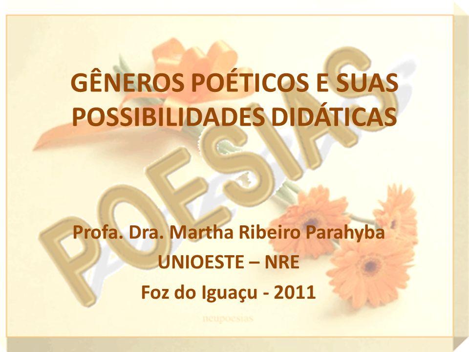GÊNEROS POÉTICOS E SUAS POSSIBILIDADES DIDÁTICAS Profa. Dra. Martha Ribeiro Parahyba UNIOESTE – NRE Foz do Iguaçu - 2011