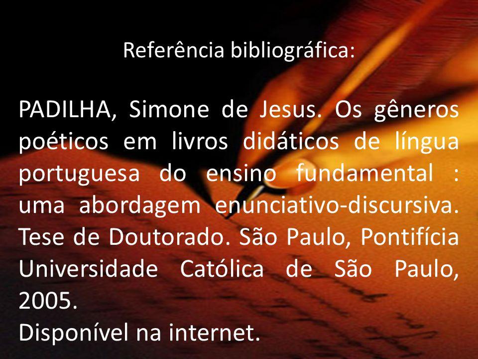 Referência bibliográfica: PADILHA, Simone de Jesus. Os gêneros poéticos em livros didáticos de língua portuguesa do ensino fundamental : uma abordagem