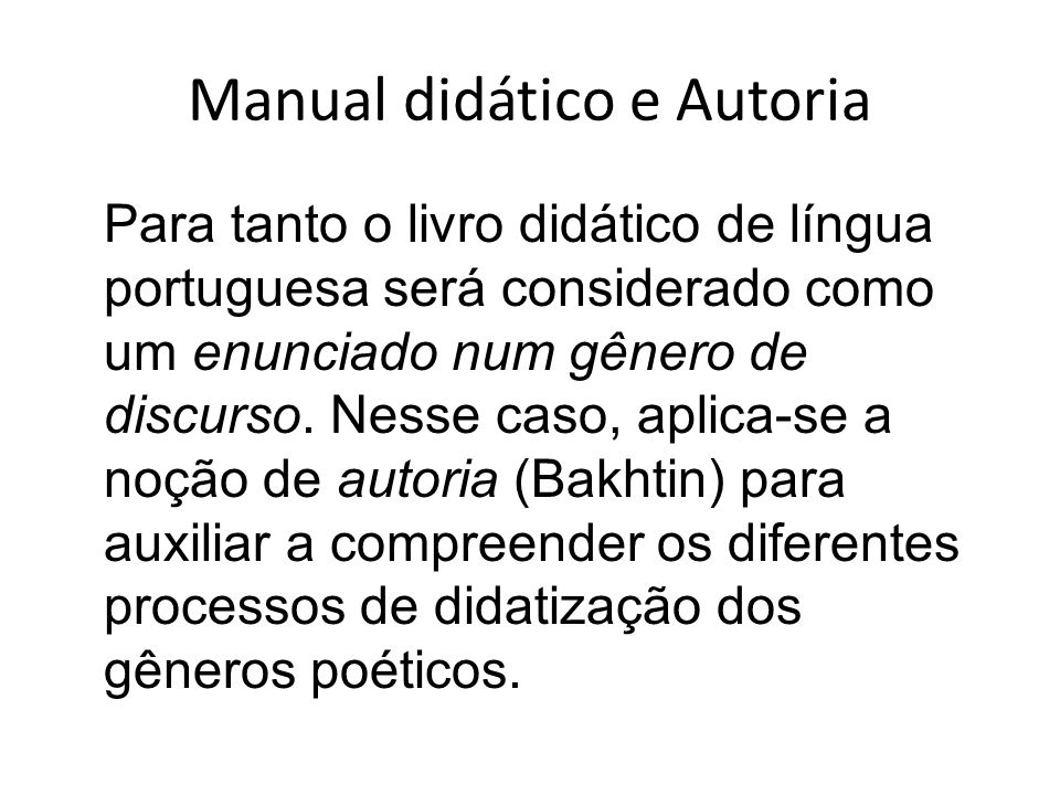 Manual didático e Autoria Para tanto o livro didático de língua portuguesa será considerado como um enunciado num gênero de discurso. Nesse caso, apli