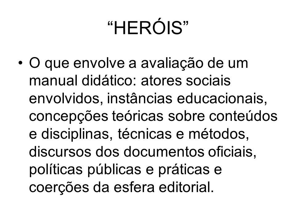 HERÓIS O que envolve a avaliação de um manual didático: atores sociais envolvidos, instâncias educacionais, concepções teóricas sobre conteúdos e disc