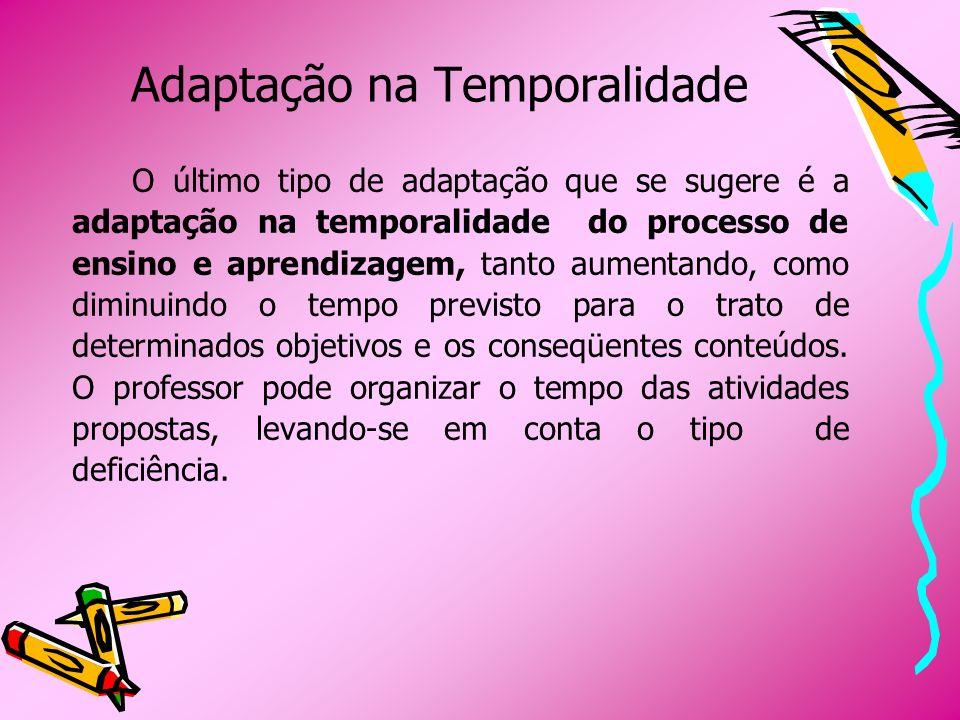 Adaptação na Temporalidade O último tipo de adaptação que se sugere é a adaptação na temporalidade do processo de ensino e aprendizagem, tanto aumenta