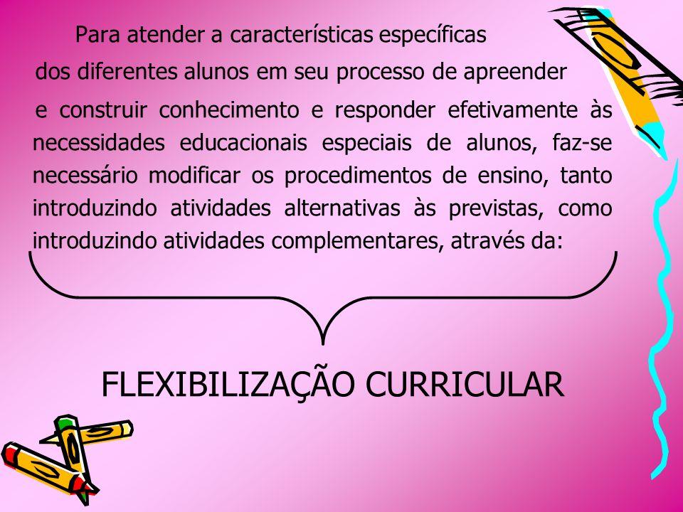 ADAPTAÇÃO CURRICULAR ENRIQUECIMENTO CURRICULAR AVALIAÇÃO DIFERENCIADA FLEXIBILIZAÇÃOFLEXIBILIZAÇÃO CURRICULARCURRICULAR