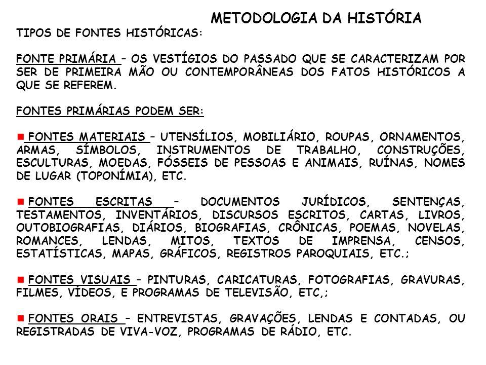 METODOLOGIA DA HISTÓRIA TIPOS DE FONTES HISTÓRICAS: FONTE PRIMÁRIA – OS VESTÍGIOS DO PASSADO QUE SE CARACTERIZAM POR SER DE PRIMEIRA MÃO OU CONTEMPORÂ