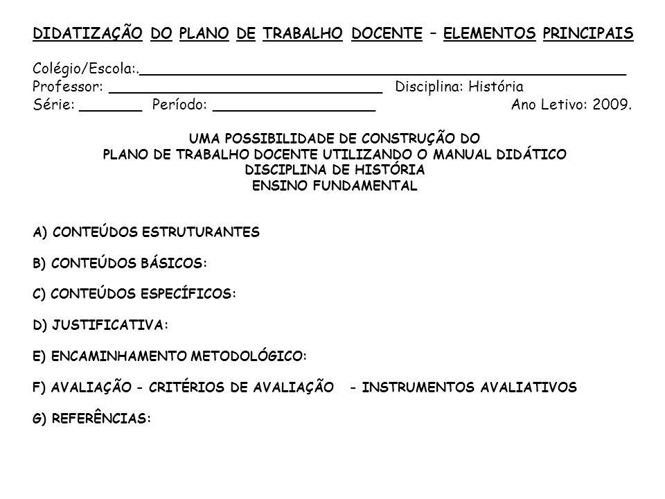 DIDATIZAÇÃO DO PLANO DE TRABALHO DOCENTE – ELEMENTOS PRINCIPAIS Colégio/Escola:._____________________________________________________ Professor: _____
