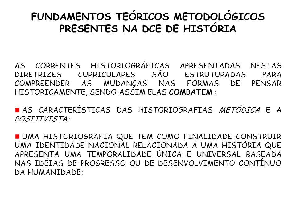 FUNDAMENTOS TEÓRICOS METODOLÓGICOS PRESENTES NA DCE DE HISTÓRIA AS CORRENTES HISTORIOGRÁFICAS APRESENTADAS NESTAS DIRETRIZES CURRICULARES SÃO ESTRUTUR