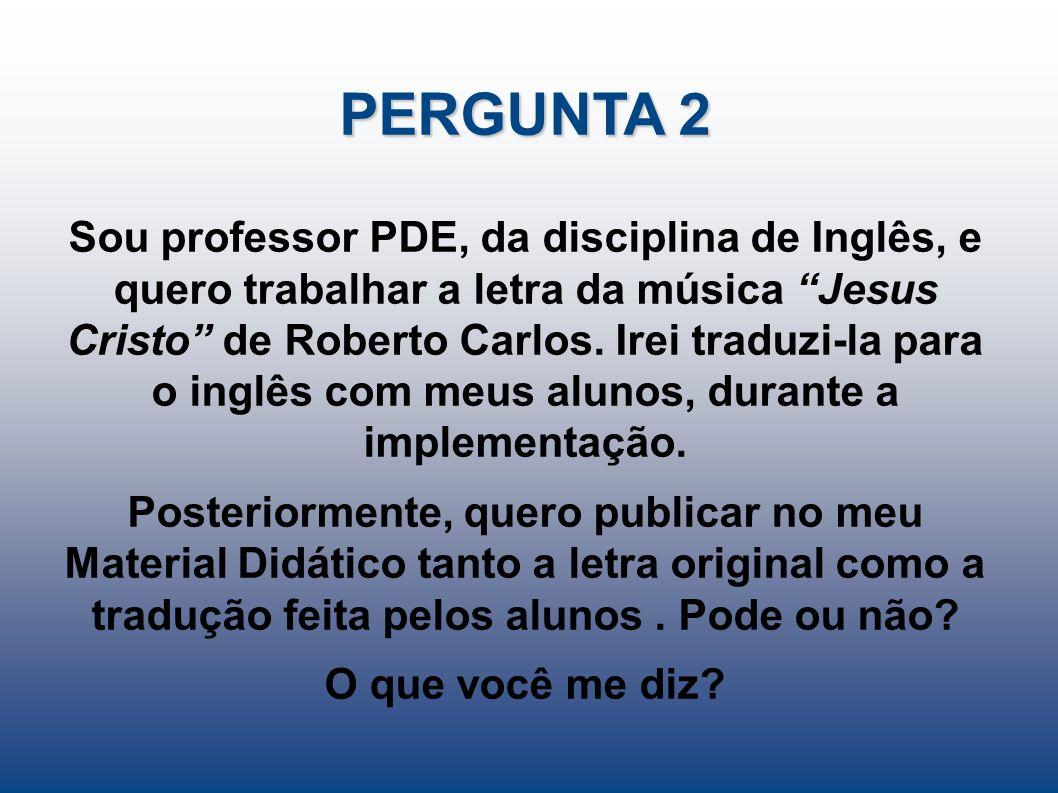 Sou professor PDE, da disciplina de Inglês, e quero trabalhar a letra da música Jesus Cristo de Roberto Carlos. Irei traduzi-la para o inglês com meus