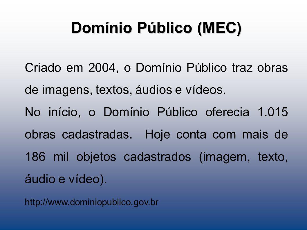 Domínio Público (MEC) Criado em 2004, o Domínio Público traz obras de imagens, textos, áudios e vídeos. No início, o Domínio Público oferecia 1.015 ob