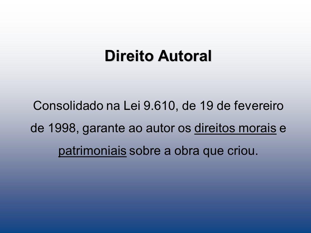 Direito Autoral Consolidado na Lei 9.610, de 19 de fevereiro de 1998, garante ao autor os direitos morais e patrimoniais sobre a obra que criou.
