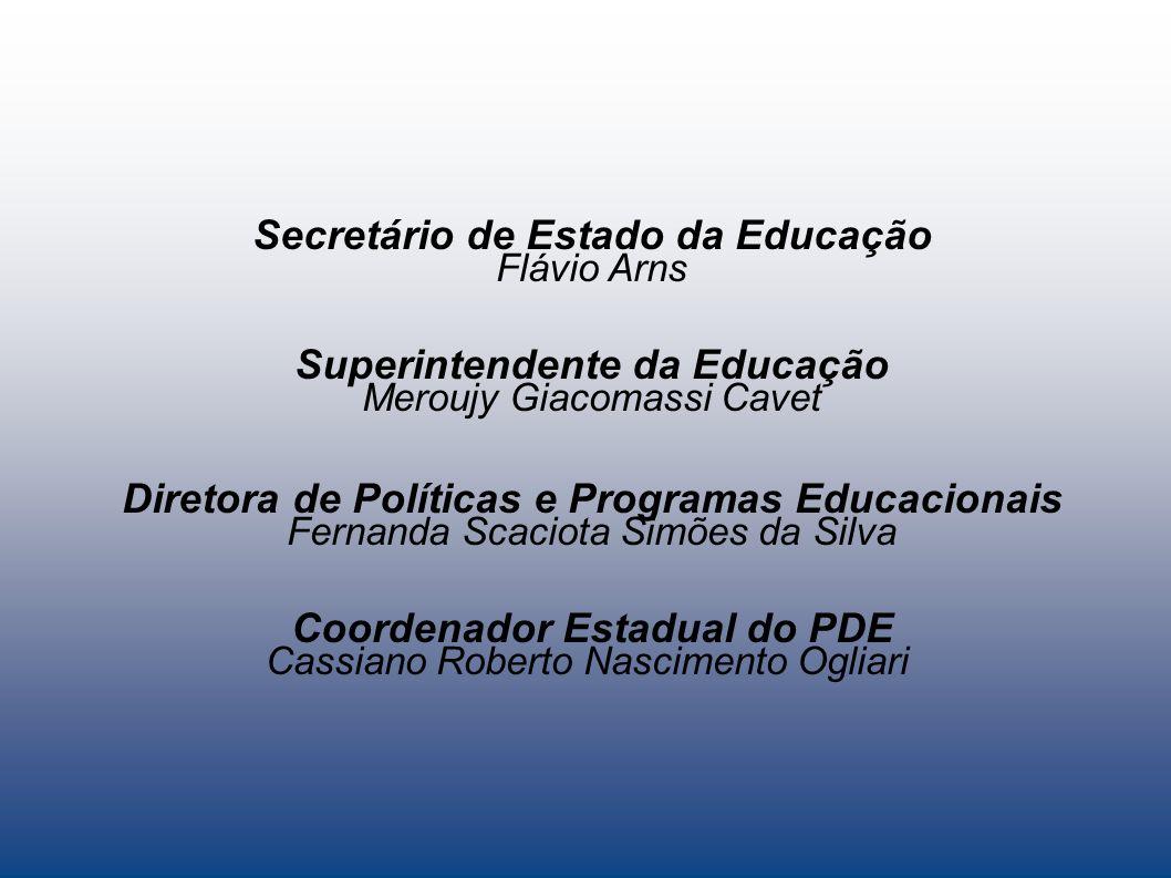 Secretário de Estado da Educação Flávio Arns Superintendente da Educação Meroujy Giacomassi Cavet Diretora de Políticas e Programas Educacionais Ferna