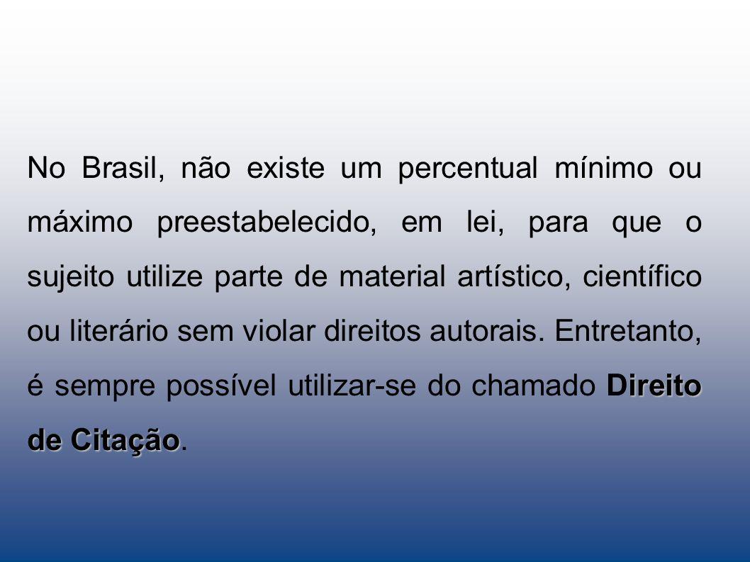 ireito de Citação No Brasil, não existe um percentual mínimo ou máximo preestabelecido, em lei, para que o sujeito utilize parte de material artístico