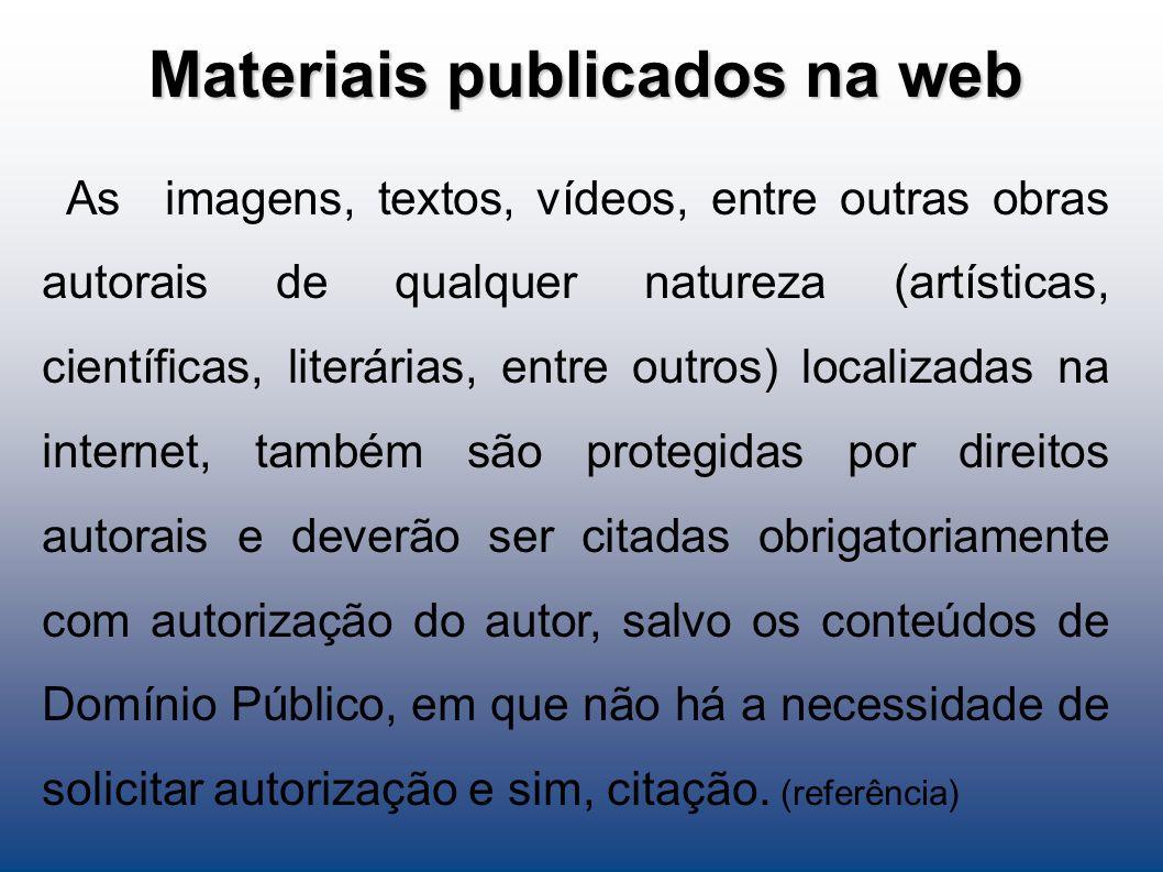 Materiais publicados na web As imagens, textos, vídeos, entre outras obras autorais de qualquer natureza (artísticas, científicas, literárias, entre o