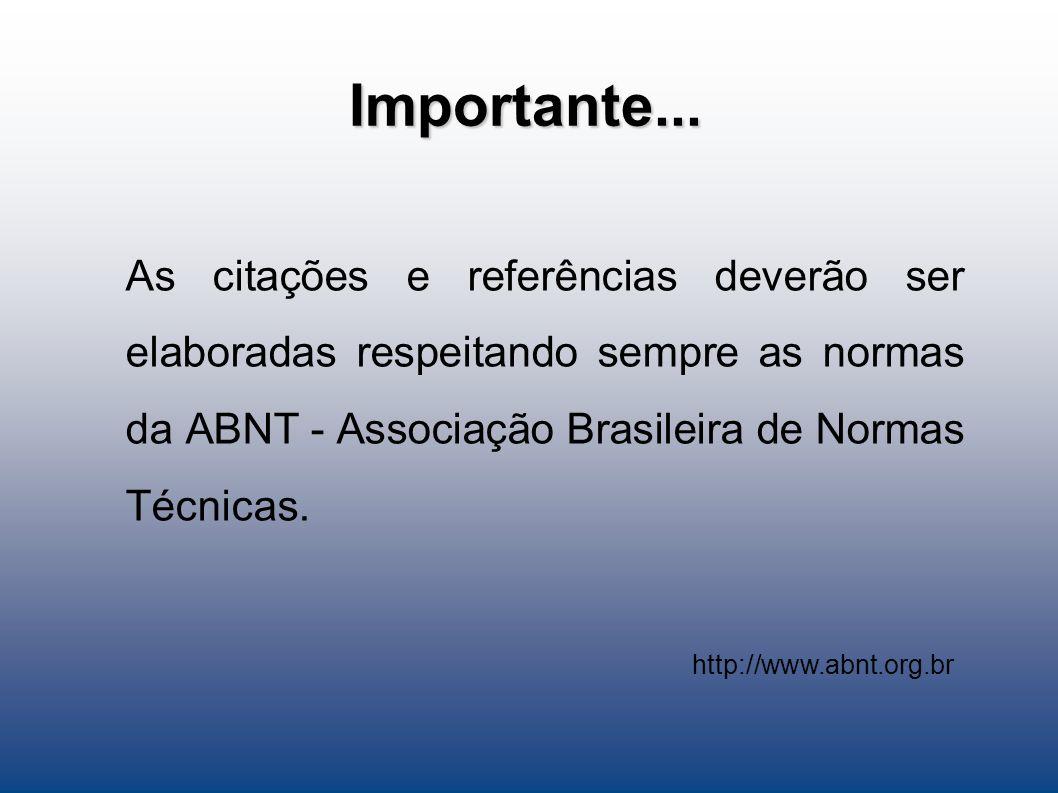 Importante... As citações e referências deverão ser elaboradas respeitando sempre as normas da ABNT - Associação Brasileira de Normas Técnicas. http:/