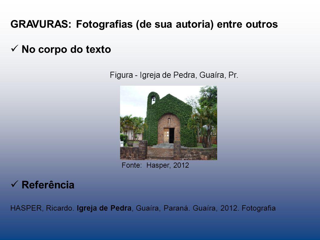 GRAVURAS: Fotografias (de sua autoria) entre outros No corpo do texto Figura - Igreja de Pedra, Guaíra, Pr. Fonte: Hasper, 2012 Referência HASPER, Ric