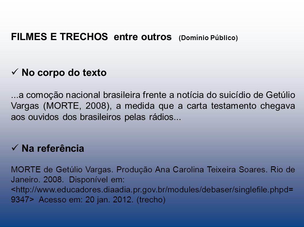 FILMES E TRECHOS entre outros (Domínio Público) No corpo do texto...a comoção nacional brasileira frente a notícia do suicídio de Getúlio Vargas (MORT
