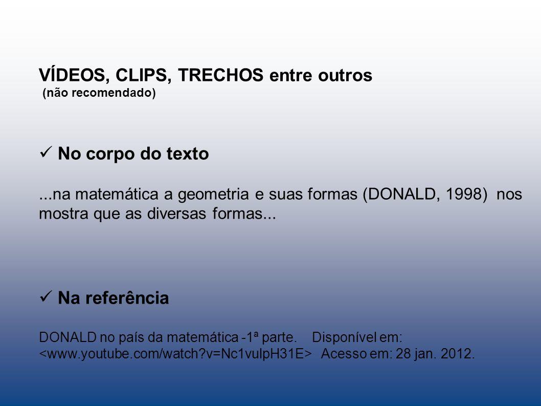 VÍDEOS, CLIPS, TRECHOS entre outros (não recomendado) No corpo do texto...na matemática a geometria e suas formas (DONALD, 1998) nos mostra que as div