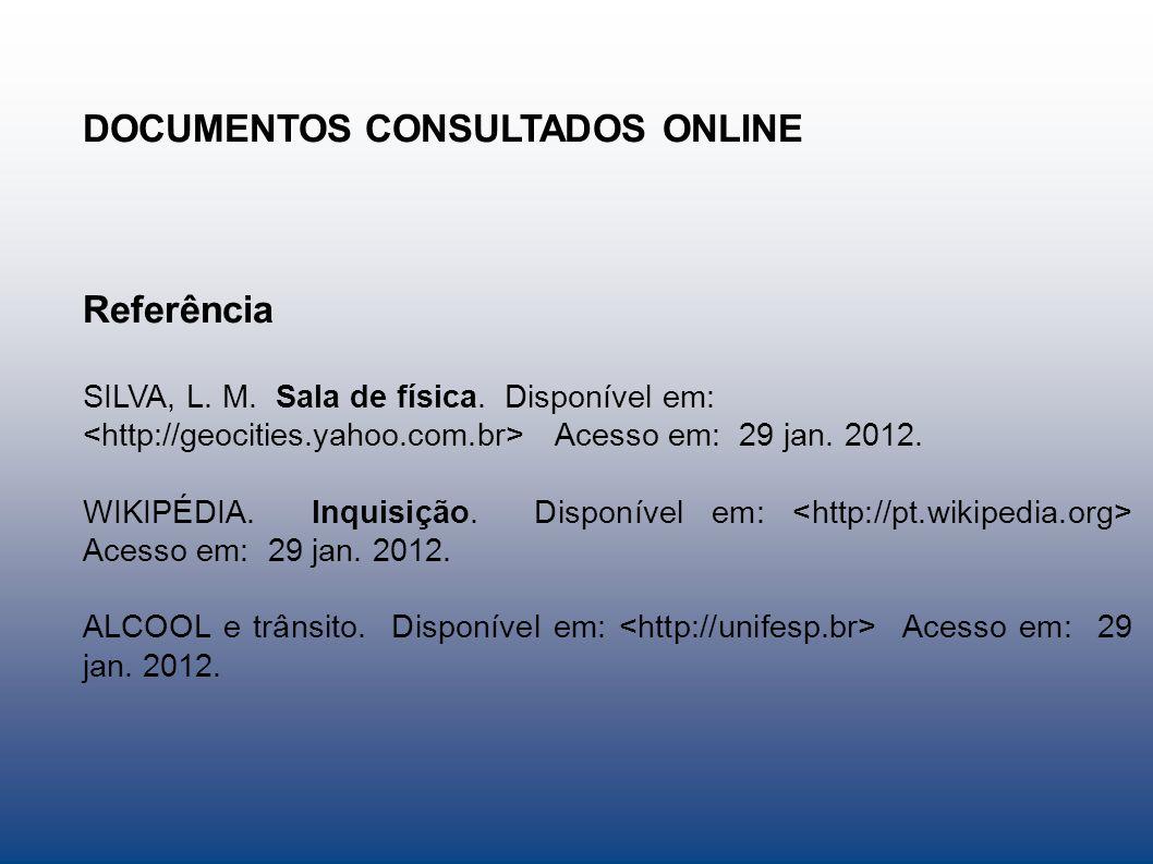 DOCUMENTOS CONSULTADOS ONLINE Referência SILVA, L. M. Sala de física. Disponível em: Acesso em: 29 jan. 2012. WIKIPÉDIA. Inquisição. Disponível em: Ac