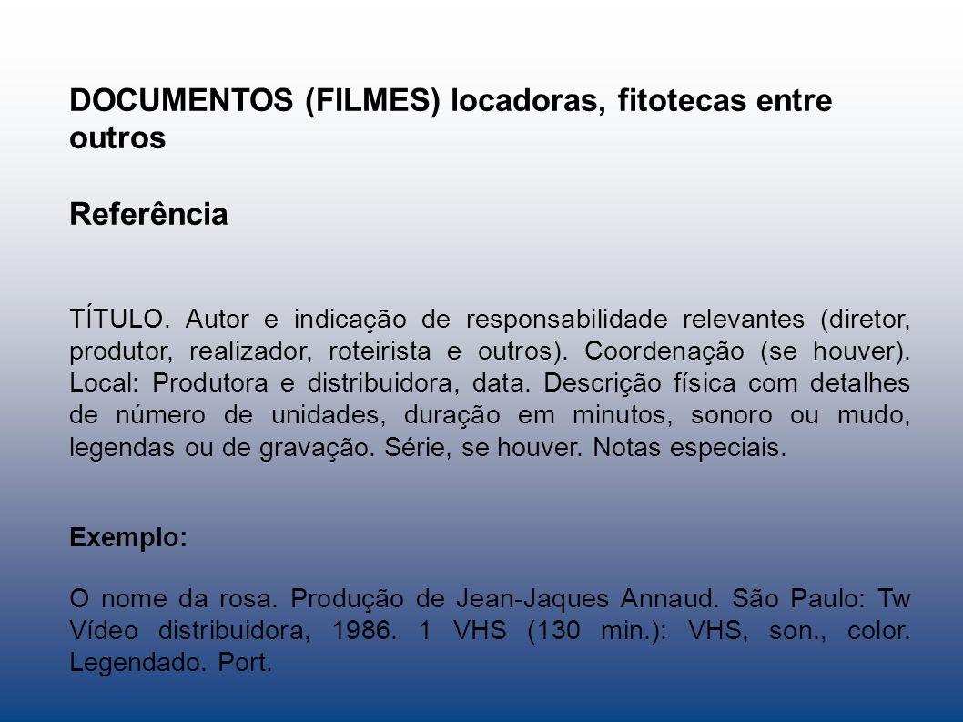 DOCUMENTOS (FILMES) locadoras, fitotecas entre outros Referência TÍTULO. Autor e indicação de responsabilidade relevantes (diretor, produtor, realizad