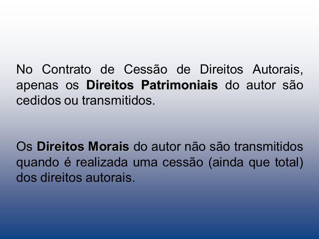 ireitos Patrimoniais No Contrato de Cessão de Direitos Autorais, apenas os Direitos Patrimoniais do autor são cedidos ou transmitidos. Direitos Morais
