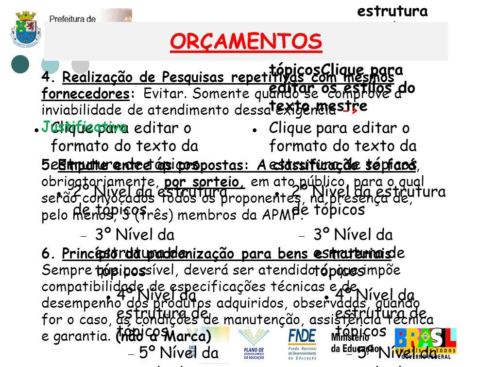 Clique para editar o formato do texto da estrutura de tópicos 2º Nível da estrutura de tópicos 3º Nível da estrutura de tópicos 4º Nível da estrutura de tópicos 5º Nível da estrutura de tópicos 6º Nível da estrutura de tópicos 7º Nível da estrutura de tópicos 8º Nível da estrutura de tópicos 9º Nível da estrutura de tópicosClique para editar os estilos do texto mestre Segundo nível Terceiro nível Quarto nível Quinto nível Clique para editar o formato do texto da estrutura de tópicos 2º Nível da estrutura de tópicos 3º Nível da estrutura de tópicos 4º Nível da estrutura de tópicos 5º Nível da estrutura de tópicos 6º Nível da estrutura de tópicos 7º Nível da estrutura de tópicos 8º Nível da estrutura de tópicos 9º Nível da estrutura de tópicosClique para editar os estilos do texto mestre Clique para editar o formato do texto da estrutura de tópicos 2º Nível da estrutura de tópicos 3º Nível da estrutura de tópicos 4º Nível da estrutura de tópicos 5º Nível da estrutura de tópicos 6º Nível da estrutura de tópicos 7º Nível da estrutura de tópicos 8º Nível da estrutura de tópicos 9º Nível da estrutura de tópicosClique para editar os estilos do texto mestre Segundo nível Terceiro nível Quarto nível Quinto nível ORÇAMENTOS 4.