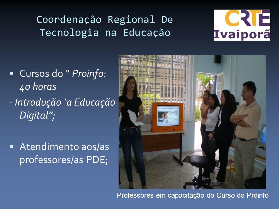 Cursos do Proinfo: 40 horas - Introdução a Educação Digital; Atendimento aos/as professores/as PDE; Coordenação Regional De Tecnologia na Educação Professores em capacitação do Curso do Proinfo