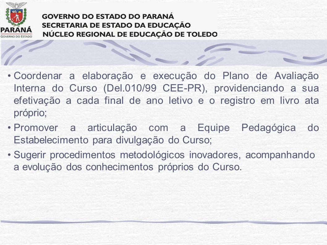 Coordenar a elaboração e execução do Plano de Avaliação Interna do Curso (Del.010/99 CEE-PR), providenciando a sua efetivação a cada final de ano leti