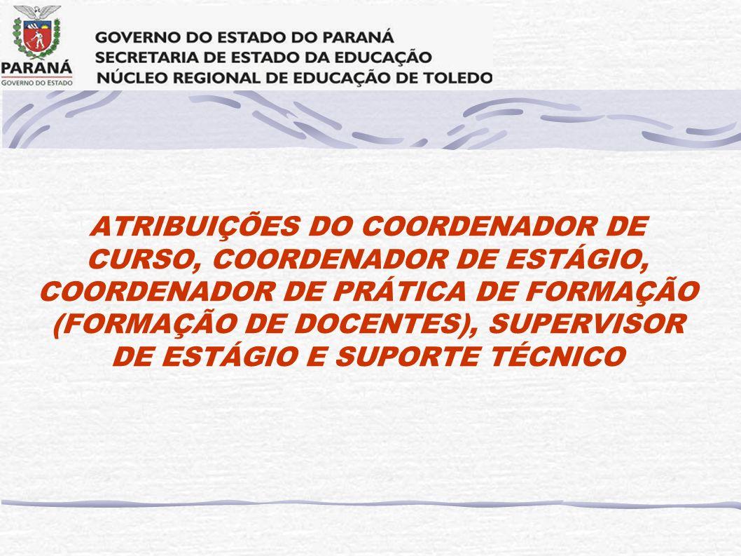 ATRIBUIÇÕES DO COORDENADOR DE CURSO, COORDENADOR DE ESTÁGIO, COORDENADOR DE PRÁTICA DE FORMAÇÃO (FORMAÇÃO DE DOCENTES), SUPERVISOR DE ESTÁGIO E SUPORT