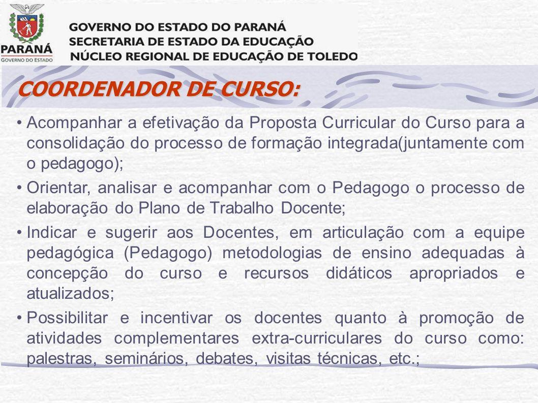Acompanhar a efetivação da Proposta Curricular do Curso para a consolidação do processo de formação integrada(juntamente com o pedagogo); Orientar, an