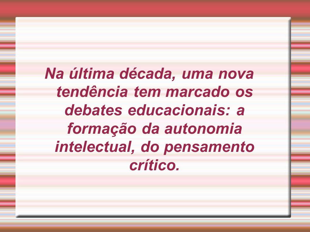 Na última década, uma nova tendência tem marcado os debates educacionais: a formação da autonomia intelectual, do pensamento crítico.