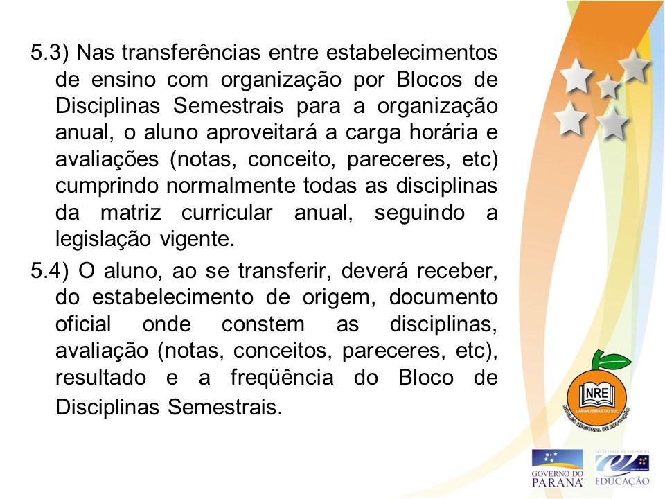 5.3) Nas transferências entre estabelecimentos de ensino com organização por Blocos de Disciplinas Semestrais para a organização anual, o aluno aprove