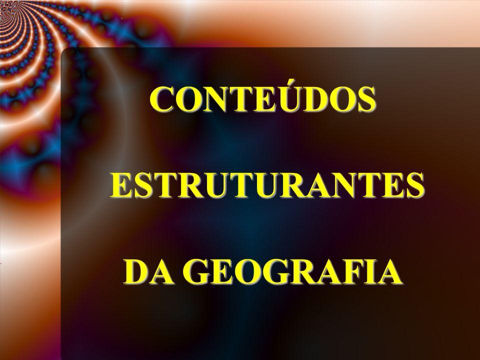 CONTEÚDOS ESTRUTURANTES ESTRUTURANTES DA GEOGRAFIA