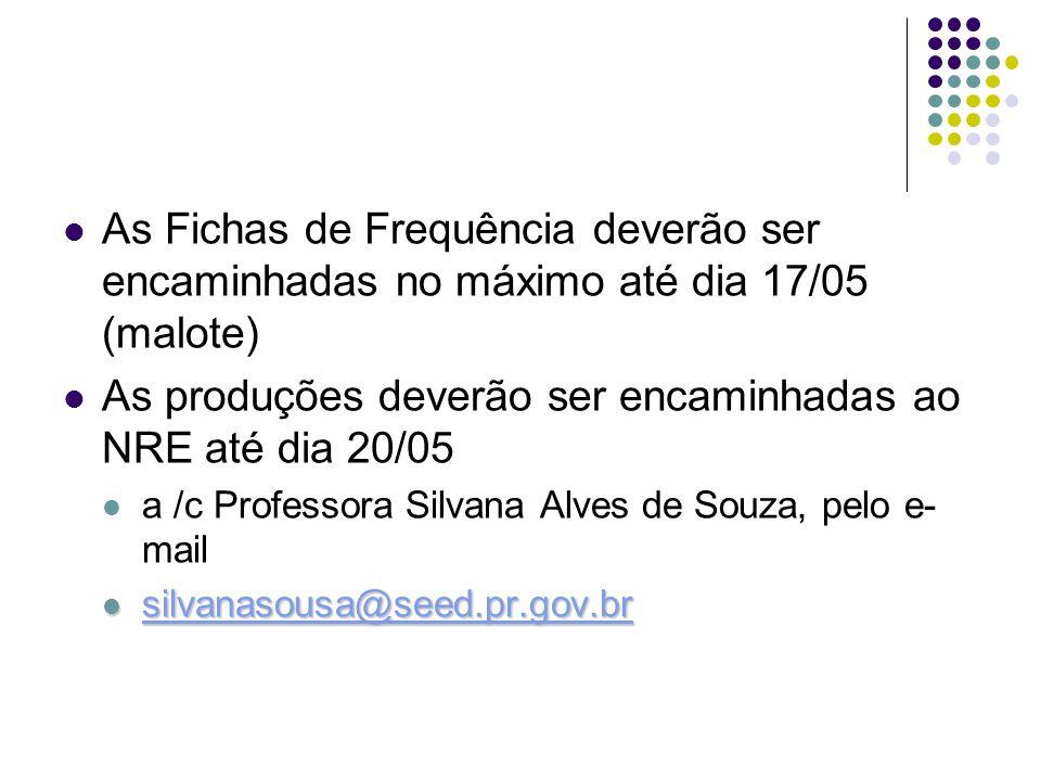 As Fichas de Frequência deverão ser encaminhadas no máximo até dia 17/05 (malote) As produções deverão ser encaminhadas ao NRE até dia 20/05 a /c Prof