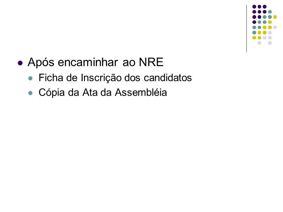 Após encaminhar ao NRE Ficha de Inscrição dos candidatos Cópia da Ata da Assembléia