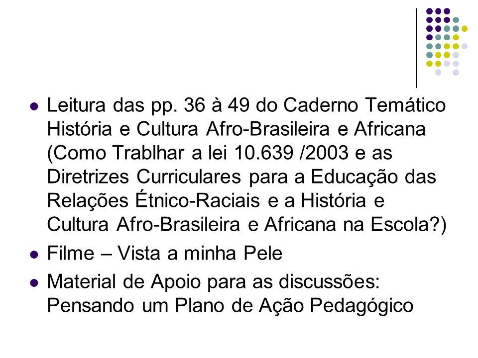 Leitura das pp. 36 à 49 do Caderno Temático História e Cultura Afro-Brasileira e Africana (Como Trablhar a lei 10.639 /2003 e as Diretrizes Curricular