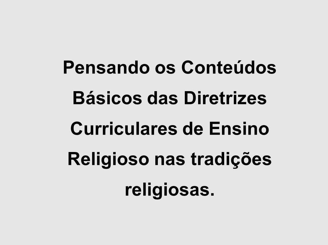 Pensando os Conteúdos Básicos das Diretrizes Curriculares de Ensino Religioso nas tradições religiosas.