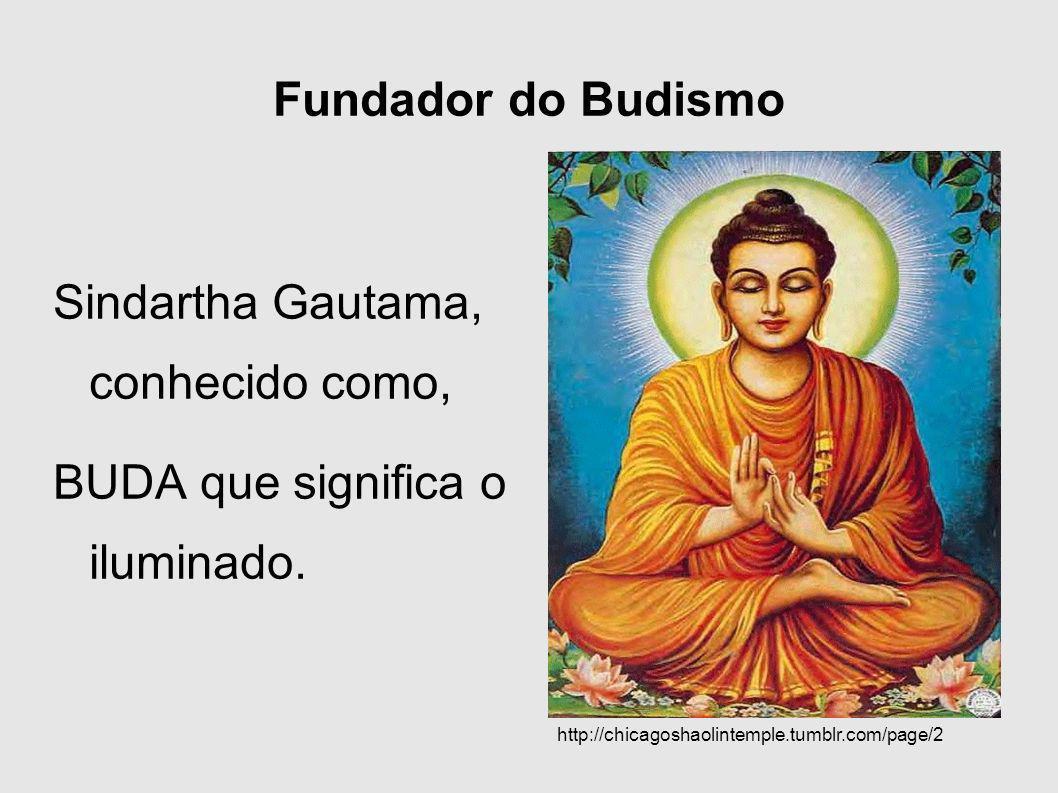 Fundador do Budismo Sindartha Gautama, conhecido como, BUDA que significa o iluminado. http://chicagoshaolintemple.tumblr.com/page/2