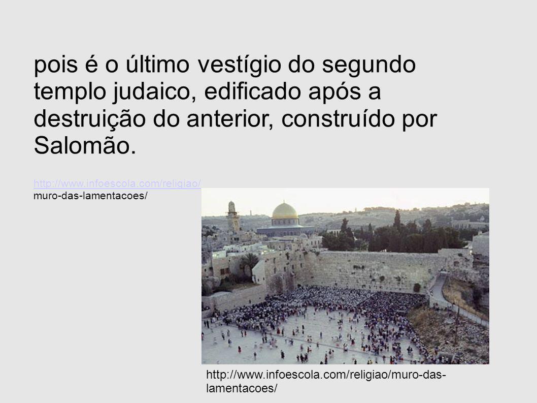 pois é o último vestígio do segundo templo judaico, edificado após a destruição do anterior, construído por Salomão. http://www.infoescola.com/religia