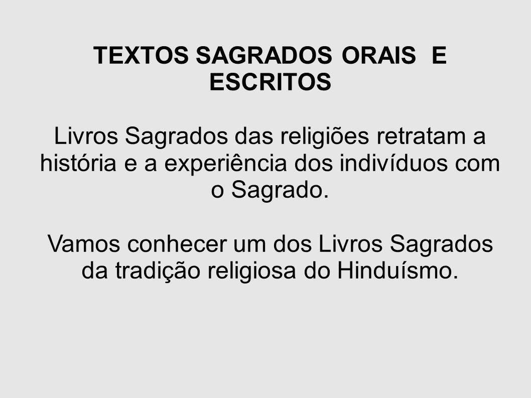 TEXTOS SAGRADOS ORAIS E ESCRITOS Livros Sagrados das religiões retratam a história e a experiência dos indivíduos com o Sagrado. Vamos conhecer um dos