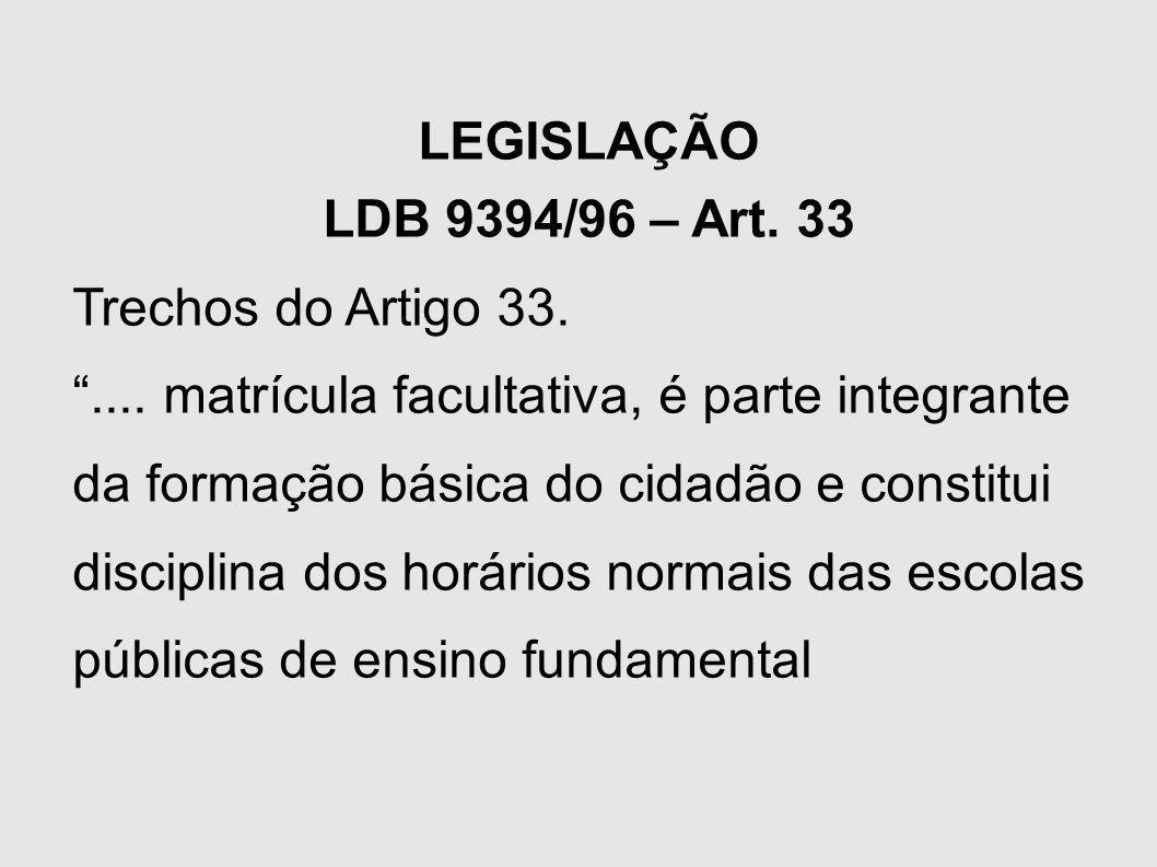 LEGISLAÇÃO LDB 9394/96 – Art. 33 Trechos do Artigo 33..... matrícula facultativa, é parte integrante da formação básica do cidadão e constitui discipl