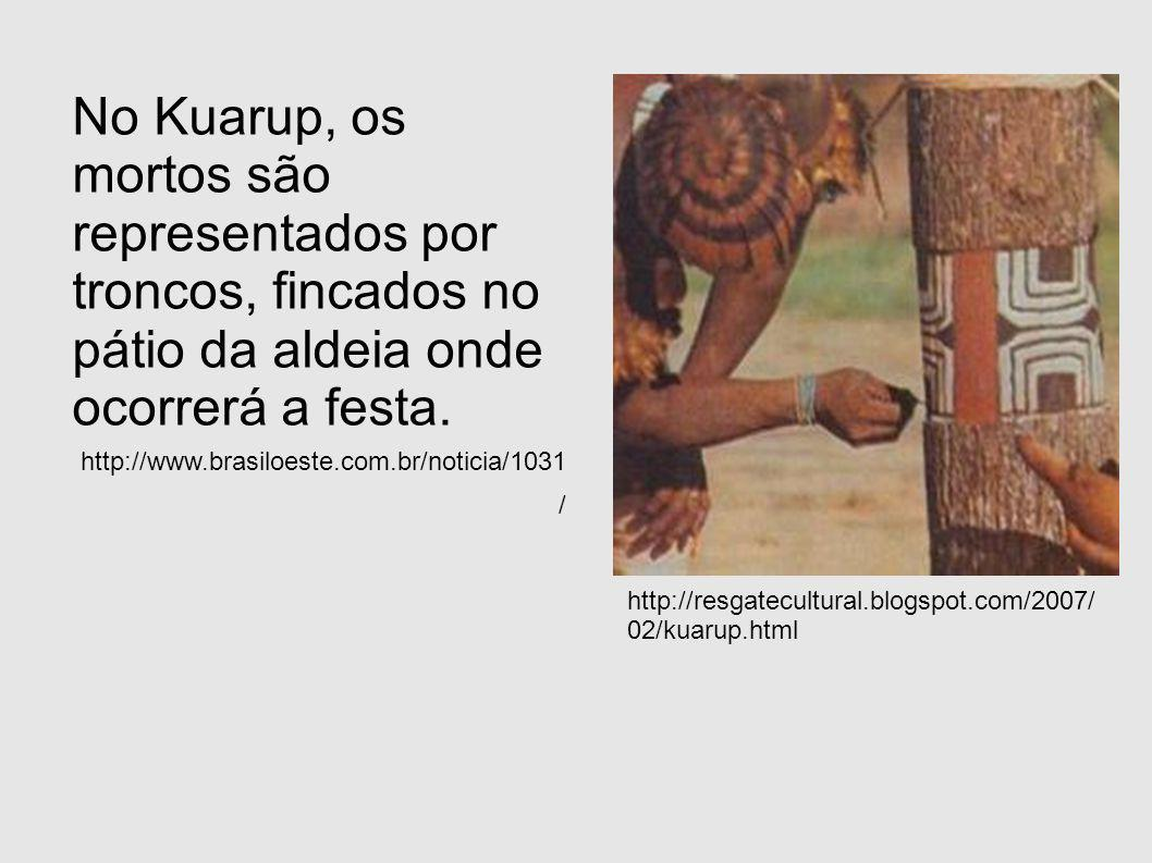 No Kuarup, os mortos são representados por troncos, fincados no pátio da aldeia onde ocorrerá a festa. http://www.brasiloeste.com.br/noticia/1031 / ht