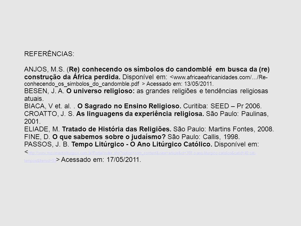 REFERÊNCIAS: ANJOS, M.S. (Re) conhecendo os símbolos do candomblé em busca da (re) construção da África perdida. Disponível em: Acessado em: 13/05/201