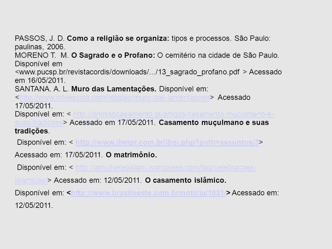 PASSOS, J. D. Como a religião se organiza: tipos e processos. São Paulo: paulinas, 2006. MORENO T. M. O Sagrado e o Profano: O cemitério na cidade de