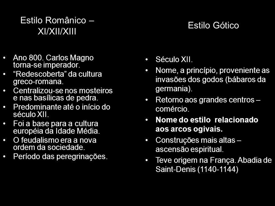 Estilo Românico – XI/XII/XIII Ano 800. Carlos Magno torna-se imperador. Redescoberta da cultura greco-romana. Centralizou-se nos mosteiros e nas basíl