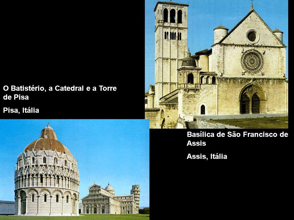 Basílica de São Francisco de Assis Assis, Itália O Batistério, a Catedral e a Torre de Pisa Pisa, Itália