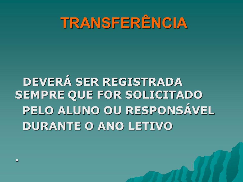 TRANSFERÊNCIA TRANSFERÊNCIA DEVERÁ SER REGISTRADA SEMPRE QUE FOR SOLICITADO DEVERÁ SER REGISTRADA SEMPRE QUE FOR SOLICITADO PELO ALUNO OU RESPONSÁVEL