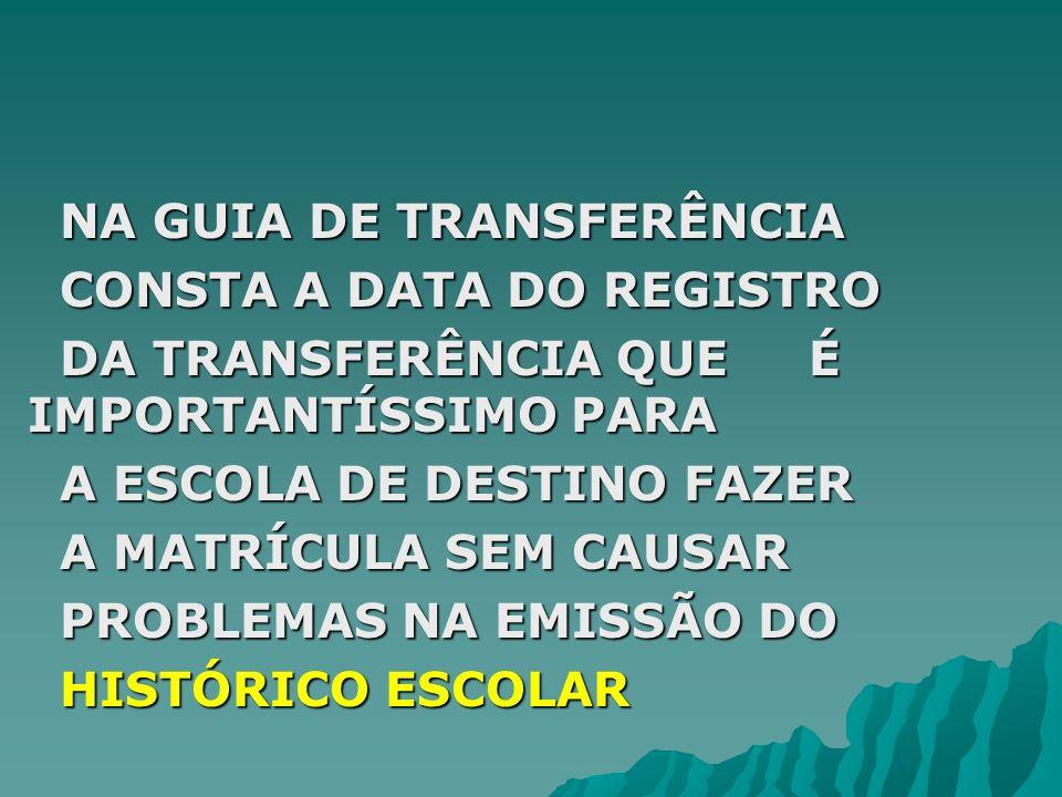 NA GUIA DE TRANSFERÊNCIA NA GUIA DE TRANSFERÊNCIA CONSTA A DATA DO REGISTRO CONSTA A DATA DO REGISTRO DA TRANSFERÊNCIA QUE É IMPORTANTÍSSIMO PARA DA T